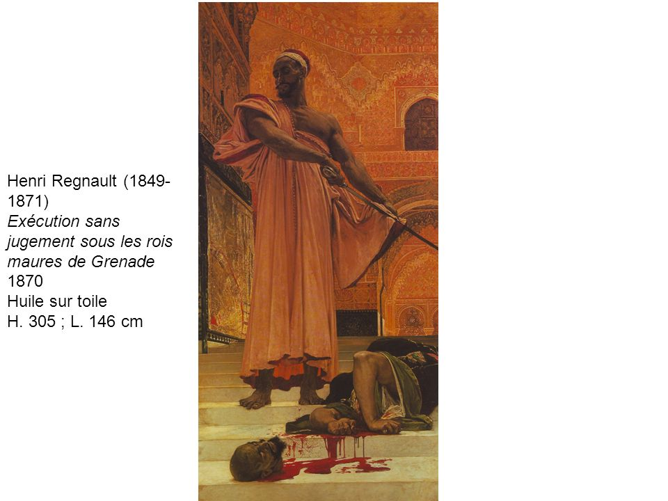 Henri Regnault (1849-1871) Exécution sans jugement sous les rois maures de Grenade 1870 Huile sur toile H.