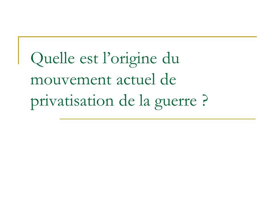 Quelle est l'origine du mouvement actuel de privatisation de la guerre
