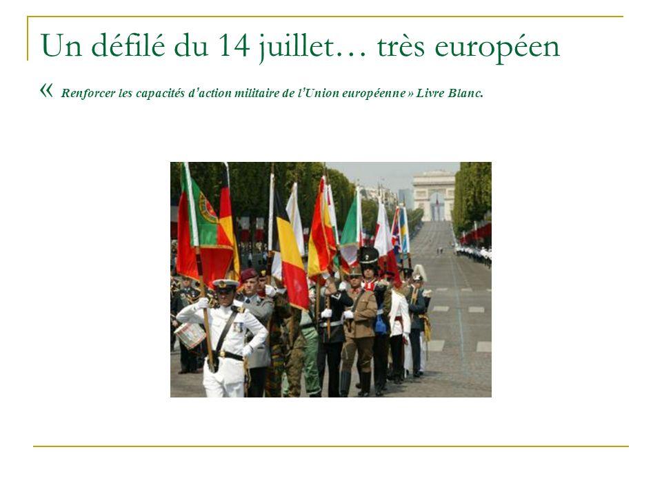 Un défilé du 14 juillet… très européen « Renforcer les capacités d'action militaire de l'Union européenne » Livre Blanc.