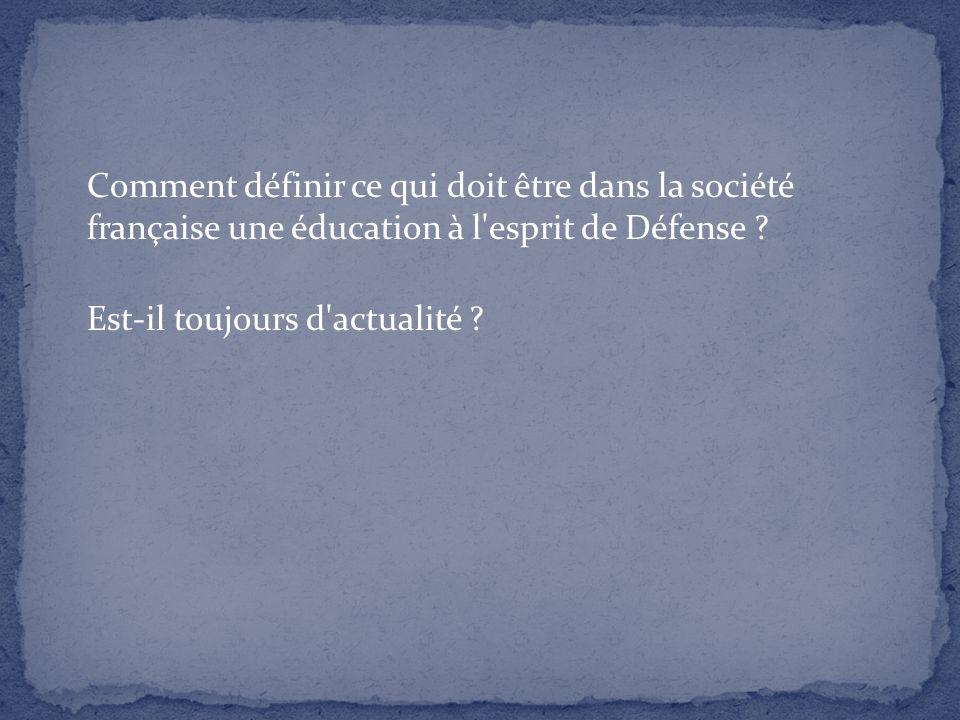 Comment définir ce qui doit être dans la société française une éducation à l esprit de Défense .