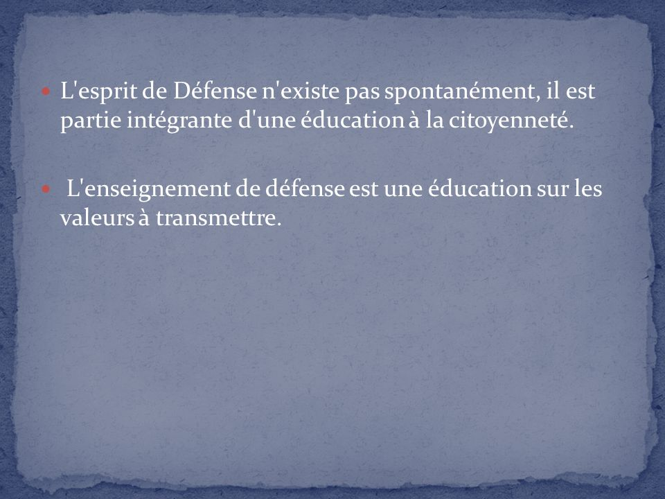 L esprit de Défense n existe pas spontanément, il est partie intégrante d une éducation à la citoyenneté.