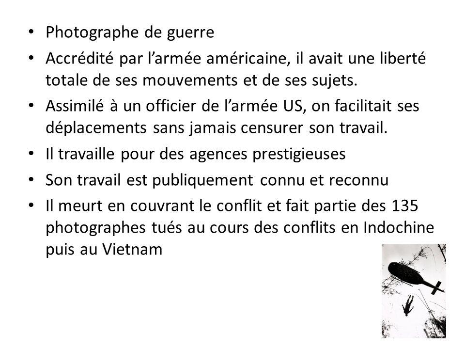 Photographe de guerreAccrédité par l'armée américaine, il avait une liberté totale de ses mouvements et de ses sujets.