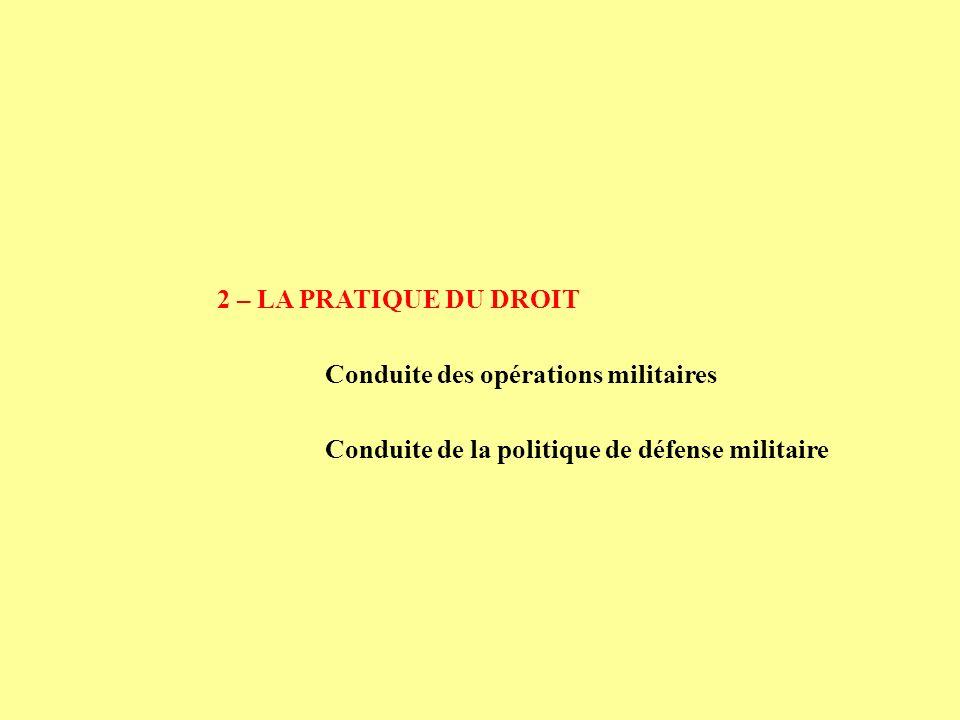2 – LA PRATIQUE DU DROIT Conduite des opérations militaires.