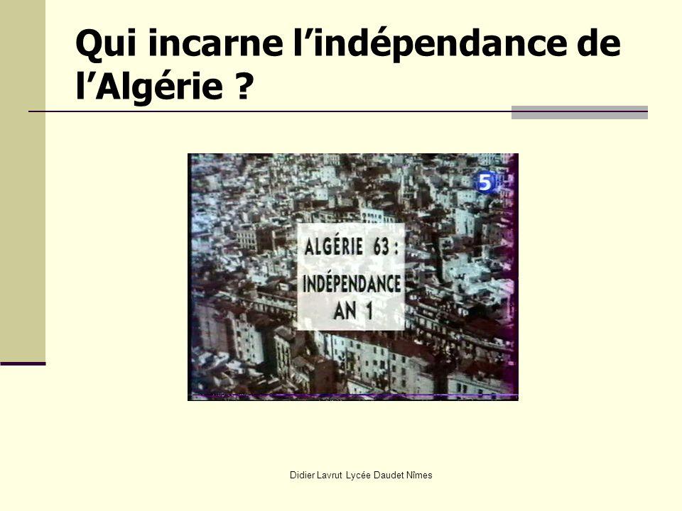 Qui incarne l'indépendance de l'Algérie