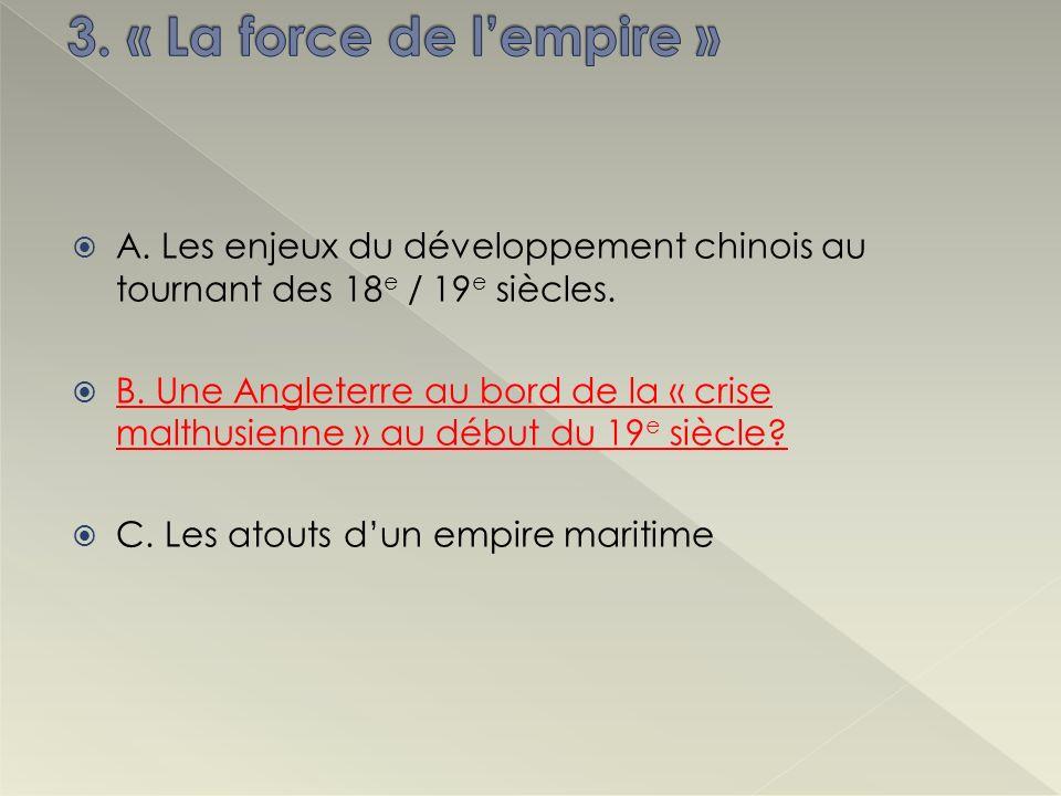 3. « La force de l'empire »A. Les enjeux du développement chinois au tournant des 18e / 19e siècles.