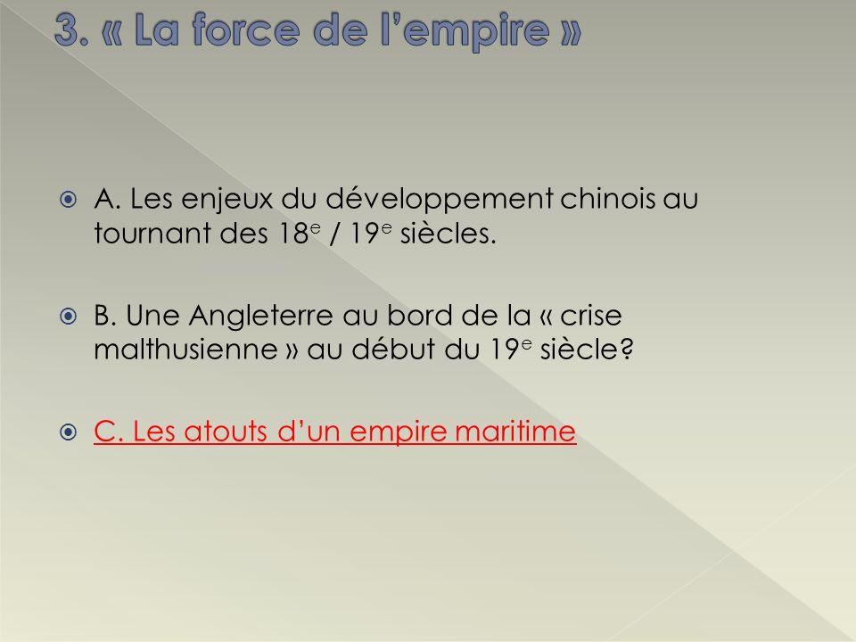 3. « La force de l'empire » A. Les enjeux du développement chinois au tournant des 18e / 19e siècles.