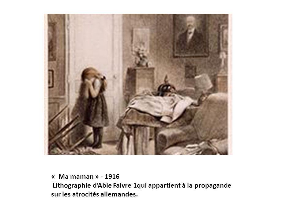 « Ma maman » - 1916 Lithographie d'Able Faivre 1qui appartient à la propagande sur les atrocités allemandes.