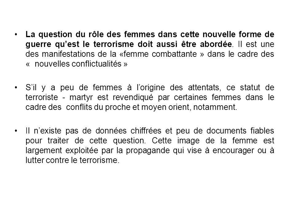 La question du rôle des femmes dans cette nouvelle forme de guerre qu'est le terrorisme doit aussi être abordée. Il est une des manifestations de la «femme combattante » dans le cadre des « nouvelles conflictualités »