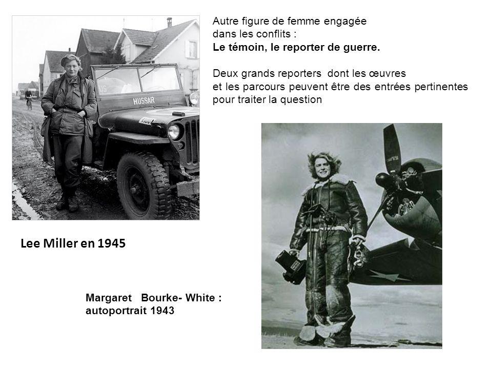 Lee Miller en 1945 Autre figure de femme engagée dans les conflits :