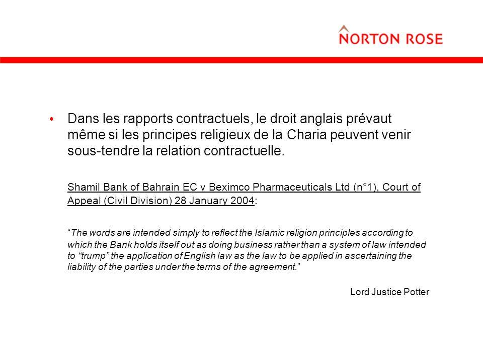 Dans les rapports contractuels, le droit anglais prévaut même si les principes religieux de la Charia peuvent venir sous-tendre la relation contractuelle.