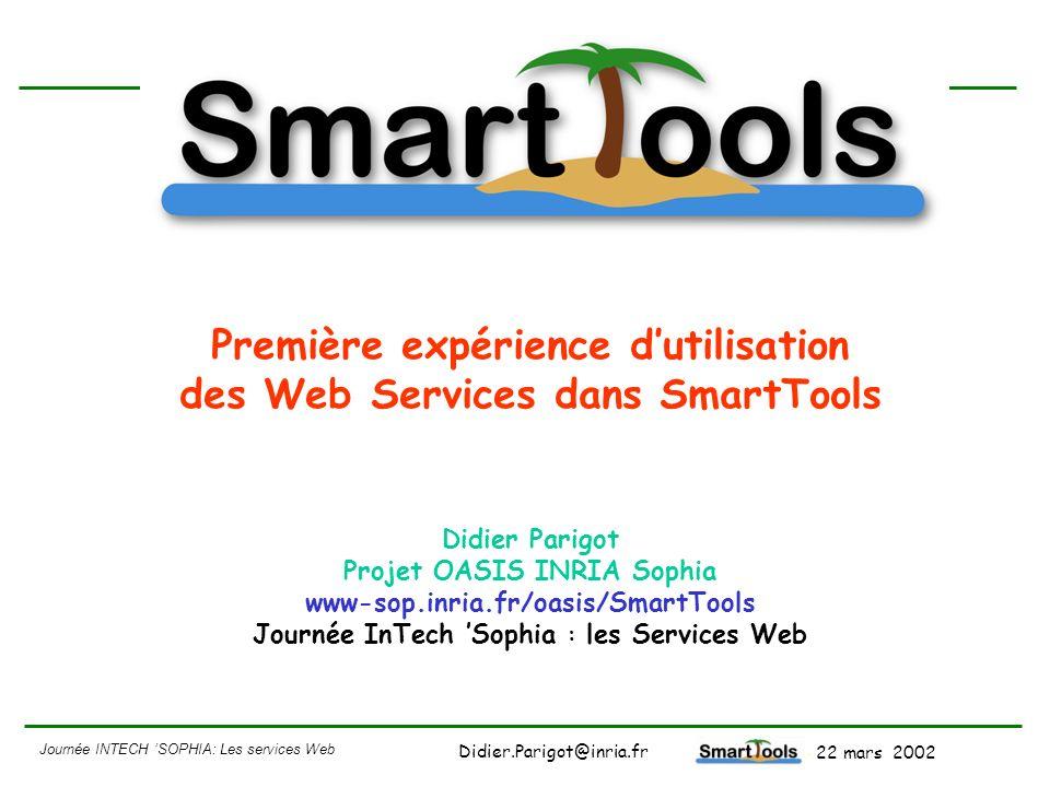 Première expérience d'utilisation des Web Services dans SmartTools Didier Parigot Projet OASIS INRIA Sophia www-sop.inria.fr/oasis/SmartTools Journée InTech 'Sophia : les Services Web