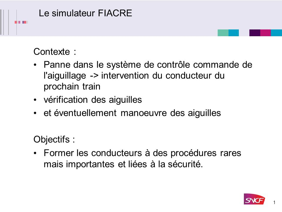 Le simulateur FIACRE Contexte : Panne dans le système de contrôle commande de l aiguillage -> intervention du conducteur du prochain train.