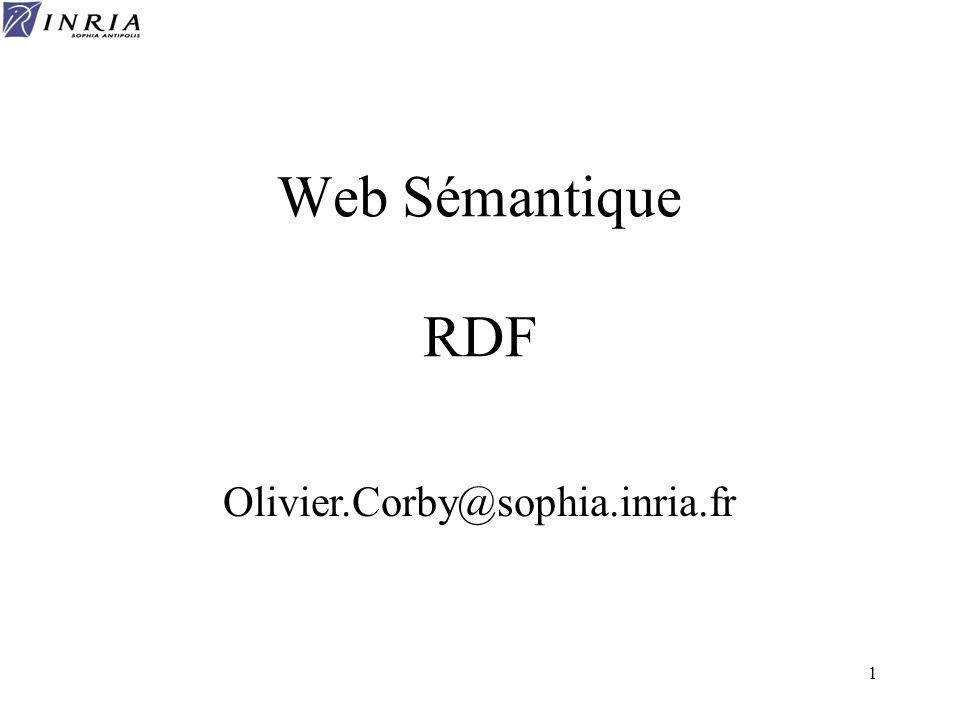 Web Sémantique RDF Olivier.Corby@sophia.inria.fr