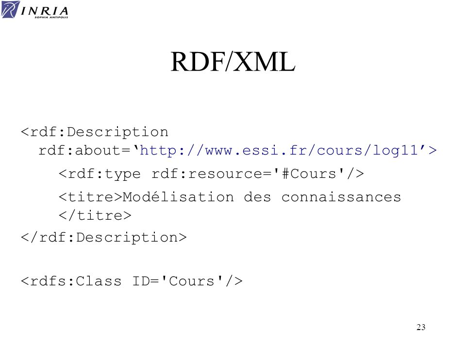 RDF/XML<rdf:Description rdf:about='http://www.essi.fr/cours/log11'> <rdf:type rdf:resource= #Cours />
