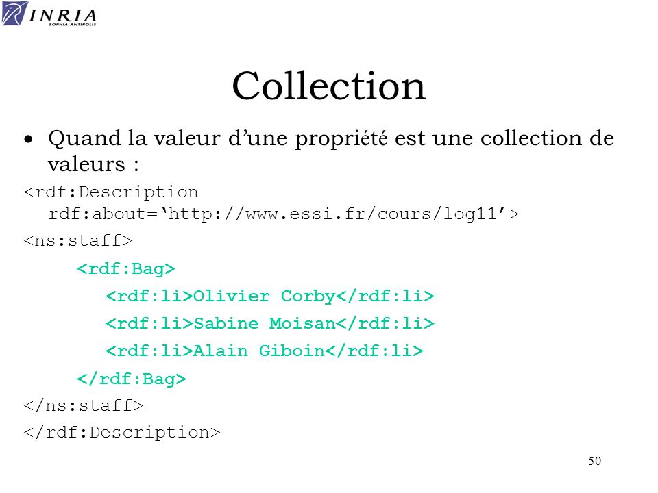Collection Quand la valeur d'une propriété est une collection de valeurs : <rdf:Description rdf:about='http://www.essi.fr/cours/log11'>
