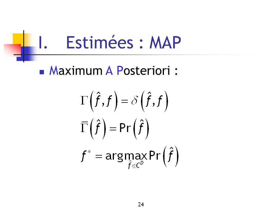 I. Estimées : MAP Maximum A Posteriori :