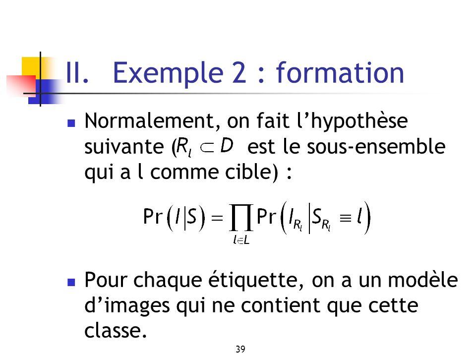 II. Exemple 2 : formation Normalement, on fait l'hypothèse suivante ( est le sous-ensemble qui a l comme cible) :