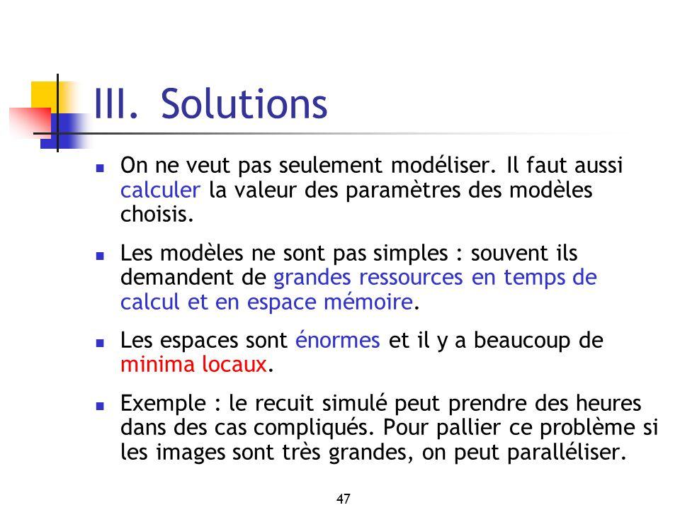 III. Solutions On ne veut pas seulement modéliser. Il faut aussi calculer la valeur des paramètres des modèles choisis.