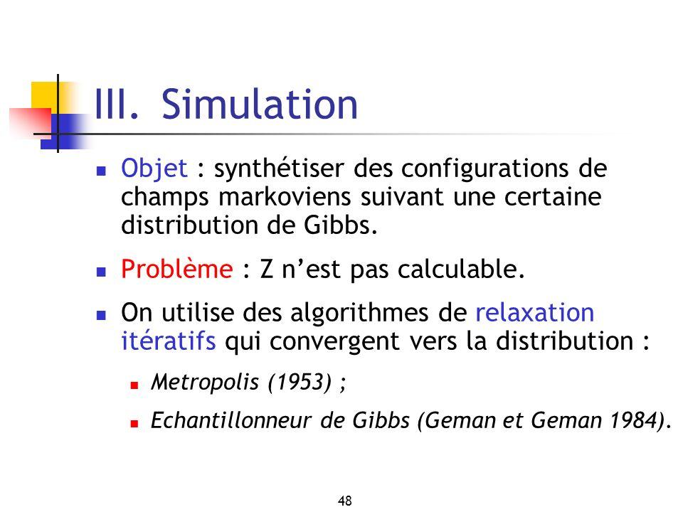 III. Simulation Objet : synthétiser des configurations de champs markoviens suivant une certaine distribution de Gibbs.