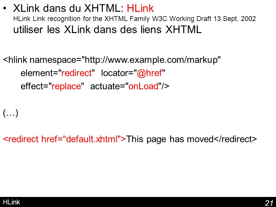 XLink dans du XHTML: HLink HLink Link recognition for the XHTML Family W3C Working Draft 13 Sept. 2002 utiliser les XLink dans des liens XHTML