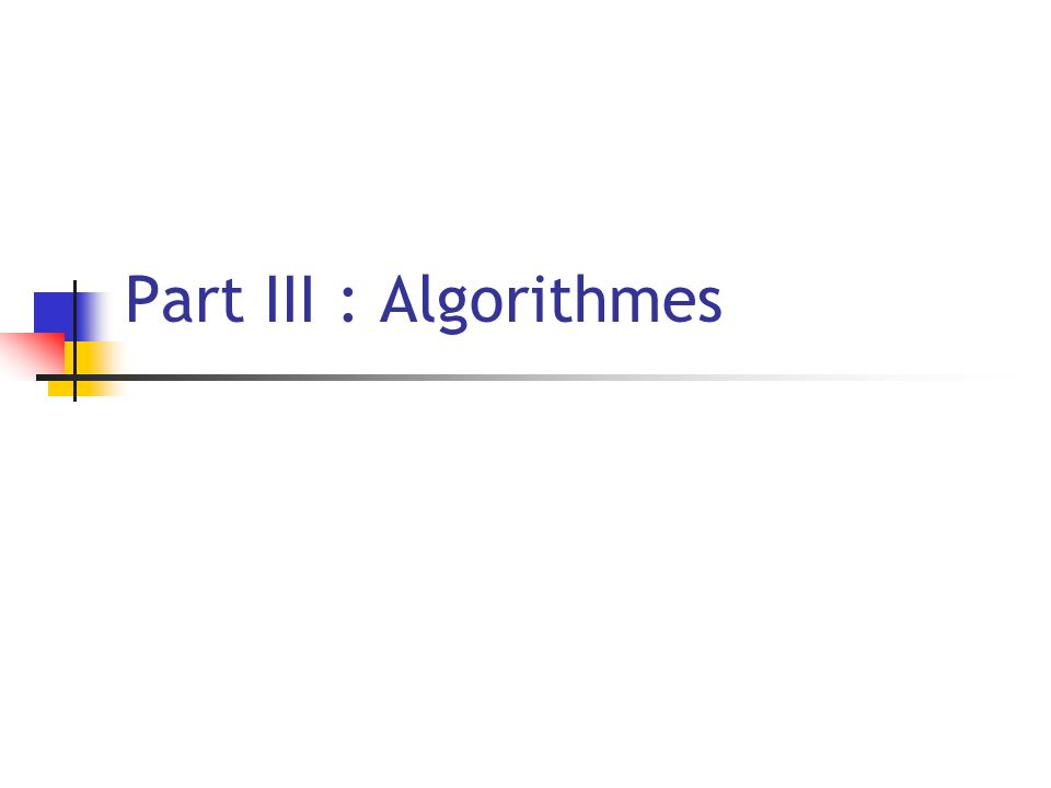 Part III : Algorithmes
