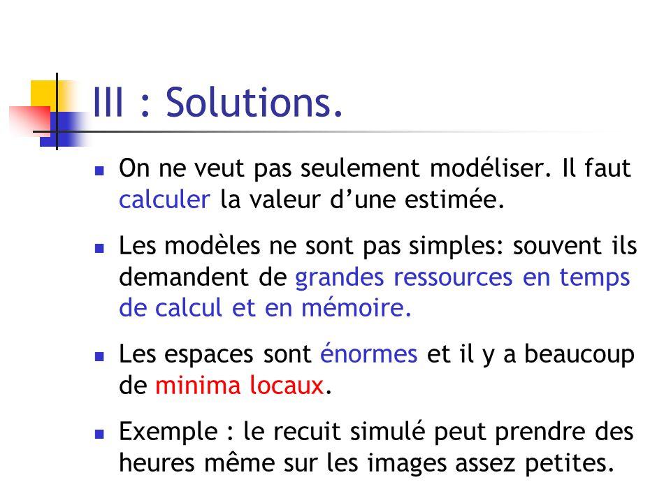 III : Solutions. On ne veut pas seulement modéliser. Il faut calculer la valeur d'une estimée.