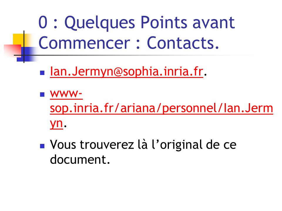 0 : Quelques Points avant Commencer : Contacts.