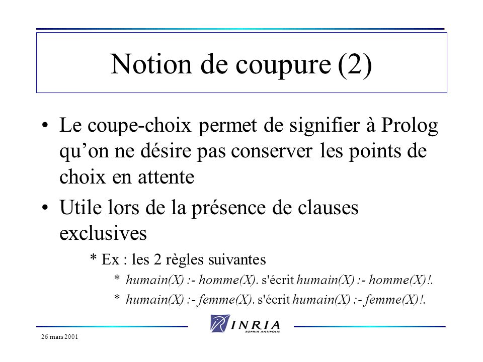 Notion de coupure (2) Le coupe-choix permet de signifier à Prolog qu'on ne désire pas conserver les points de choix en attente.