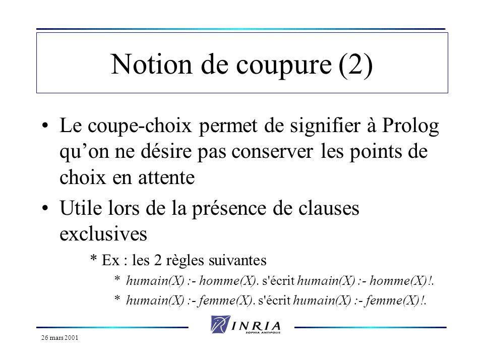 Notion de coupure (2)Le coupe-choix permet de signifier à Prolog qu'on ne désire pas conserver les points de choix en attente.