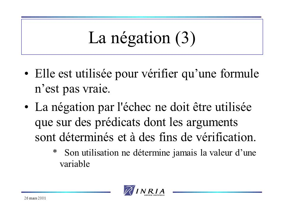 La négation (3)Elle est utilisée pour vérifier qu'une formule n'est pas vraie.