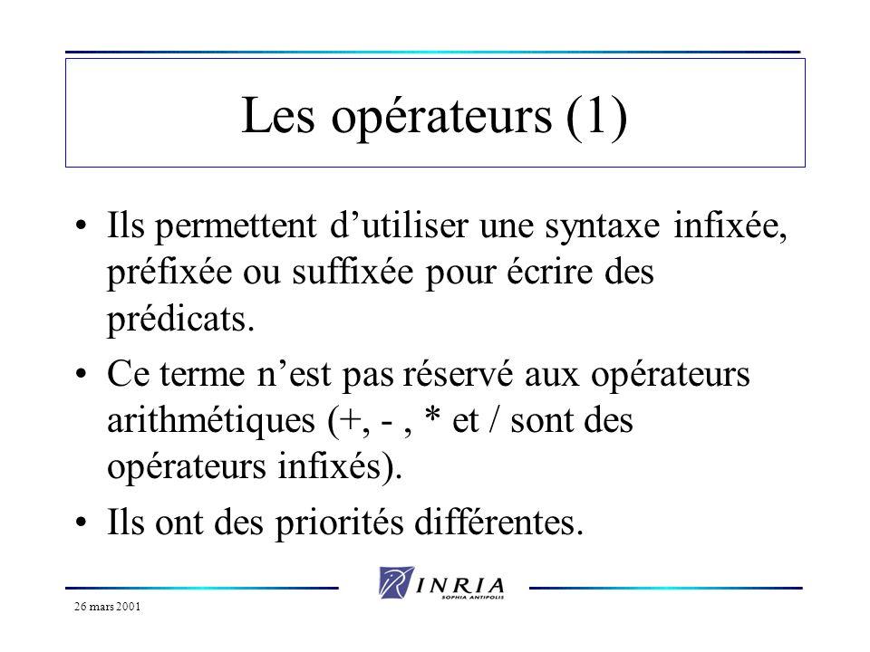 Les opérateurs (1)Ils permettent d'utiliser une syntaxe infixée, préfixée ou suffixée pour écrire des prédicats.