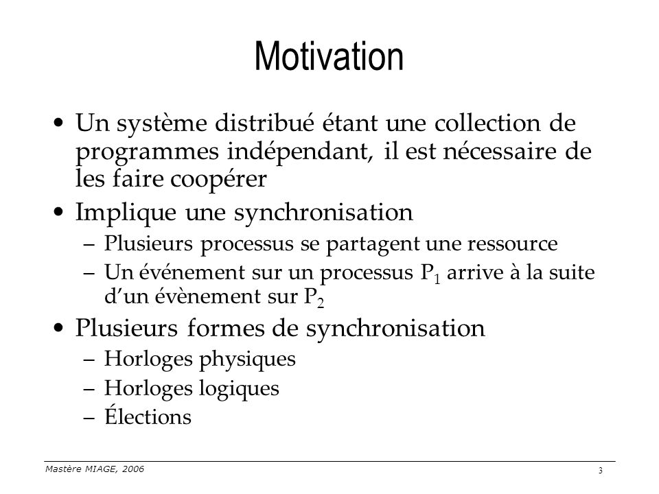 Motivation Un système distribué étant une collection de programmes indépendant, il est nécessaire de les faire coopérer.