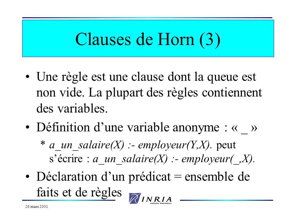 Clauses de Horn (3) Une règle est une clause dont la queue est non vide. La plupart des règles contiennent des variables.