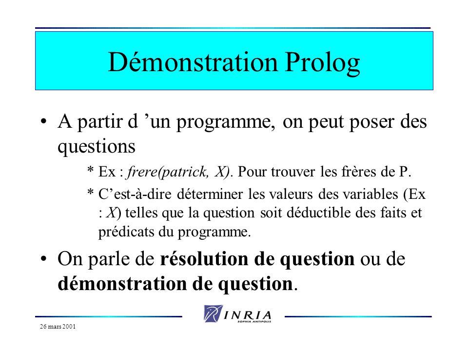 Démonstration Prolog A partir d 'un programme, on peut poser des questions. Ex : frere(patrick, X). Pour trouver les frères de P.