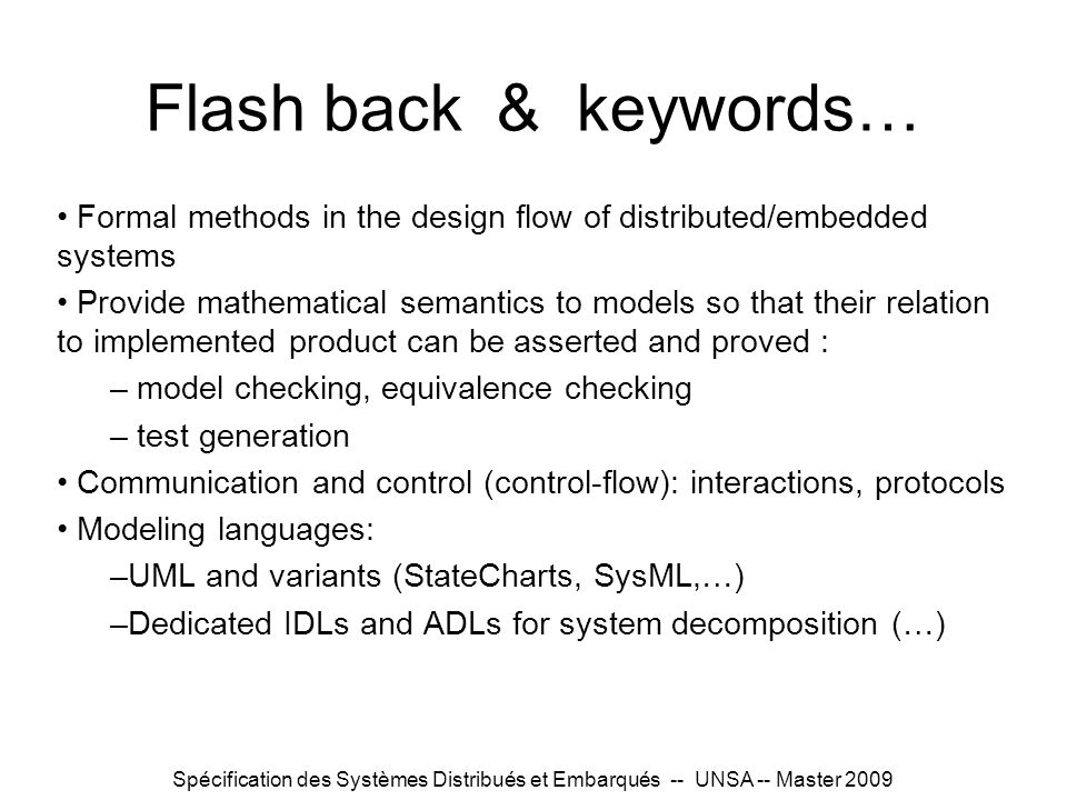 Flash back & keywords… Formal methods in the design flow of distributed/embedded systems.