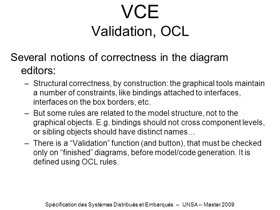 VCE Validation, OCL Several notions of correctness in the diagram editors: