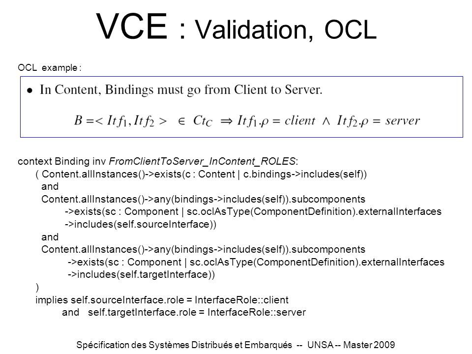 VCE : Validation, OCL OCL example : context Binding inv FromClientToServer_InContent_ROLES: