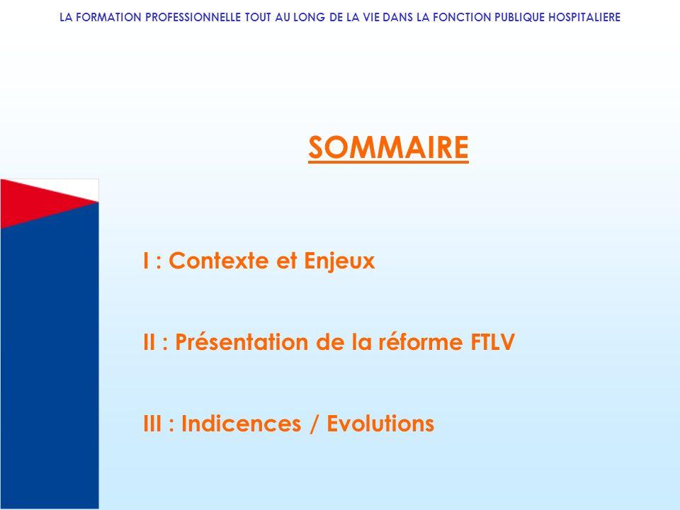 SOMMAIRE I : Contexte et Enjeux II : Présentation de la réforme FTLV