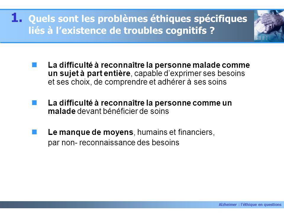 1. Quels sont les problèmes éthiques spécifiques liés à l'existence de troubles cognitifs