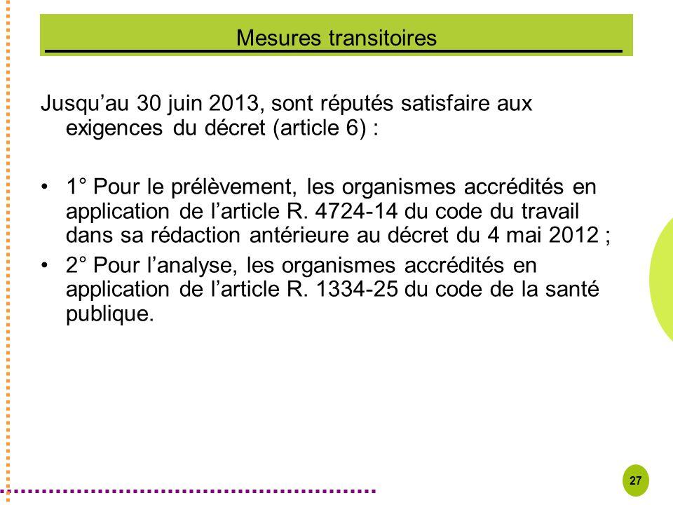 Mesures transitoires Jusqu'au 30 juin 2013, sont réputés satisfaire aux exigences du décret (article 6) :