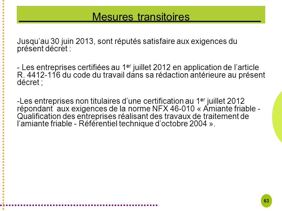 Mesures transitoires Jusqu'au 30 juin 2013, sont réputés satisfaire aux exigences du présent décret :