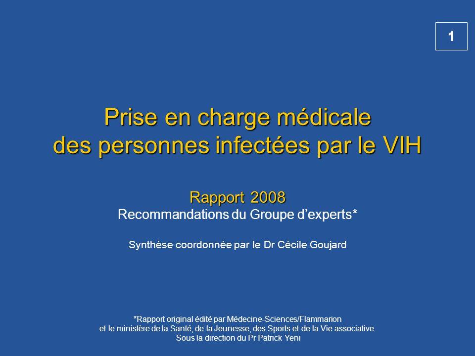 Prise en charge médicale des personnes infectées par le VIH Rapport 2008 Recommandations du Groupe d'experts* Synthèse coordonnée par le Dr Cécile Goujard