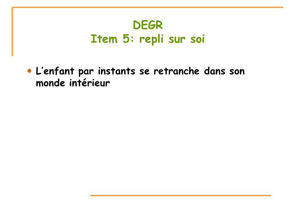 DEGR Item 5: repli sur soi