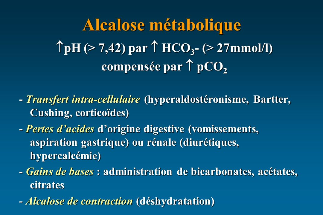pH (> 7,42) par  HCO3- (> 27mmol/l)
