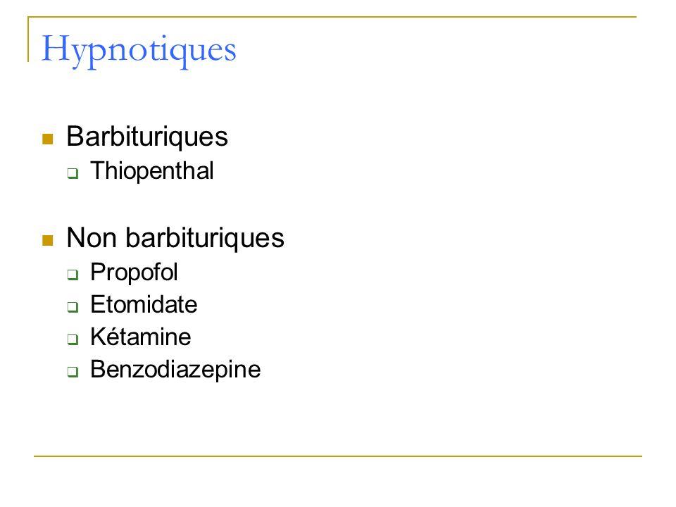 Hypnotiques Barbituriques Non barbituriques Thiopenthal Propofol
