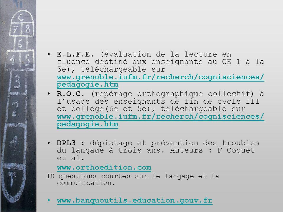 E.L.F.E. (évaluation de la lecture en fluence destiné aux enseignants au CE 1 à la 5e), téléchargeable sur www.grenoble.iufm.fr/recherch/cognisciences/pedagogie.htm