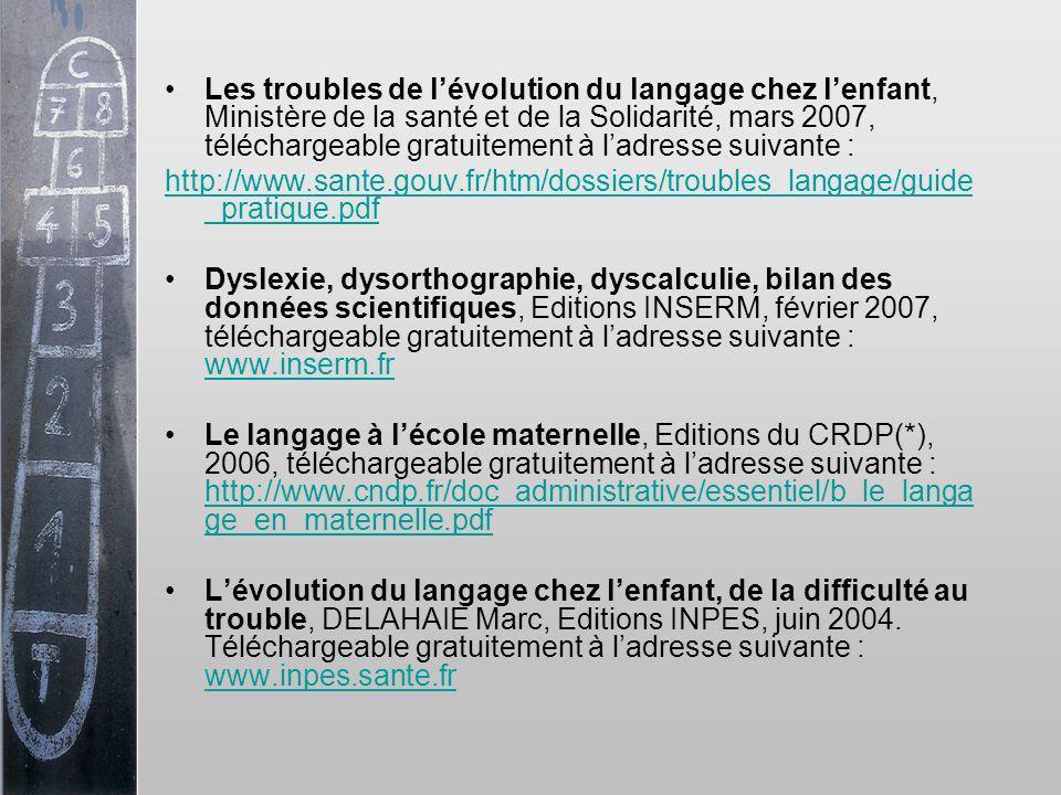 Les troubles de l'évolution du langage chez l'enfant, Ministère de la santé et de la Solidarité, mars 2007, téléchargeable gratuitement à l'adresse suivante :