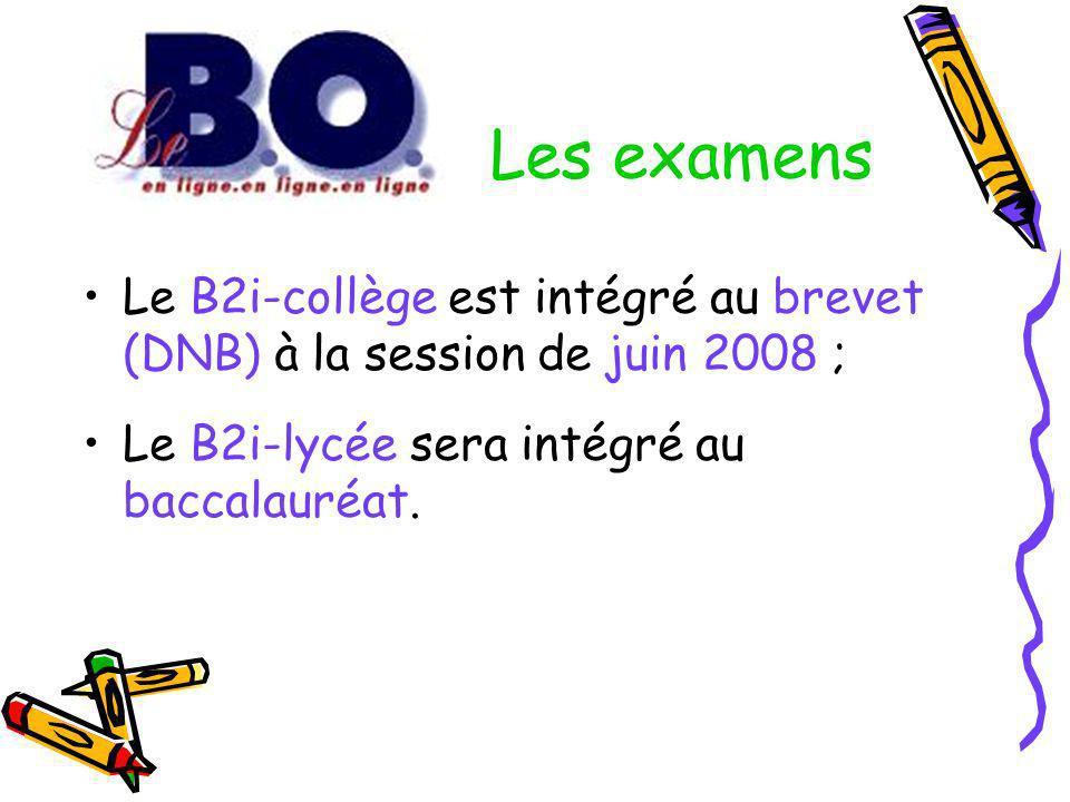 Les examens Le B2i-collège est intégré au brevet (DNB) à la session de juin 2008 ; Le B2i-lycée sera intégré au baccalauréat.
