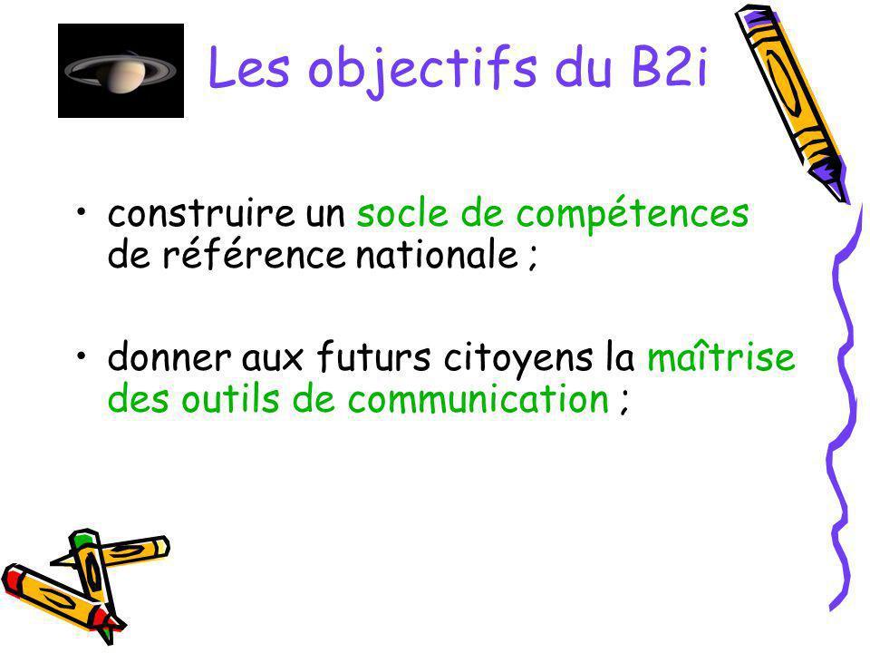 Les objectifs du B2i construire un socle de compétences de référence nationale ;