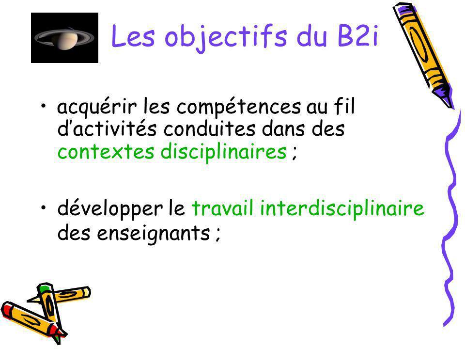 Les objectifs du B2i acquérir les compétences au fil d'activités conduites dans des contextes disciplinaires ;